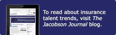 To read about insurance talent trends, visit The Jacobson Journal blog.